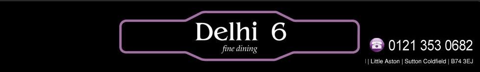 Delhi 6 Restaurant new restaurant opened on opened in February 2011 in streetly village, serving Indian cuisine